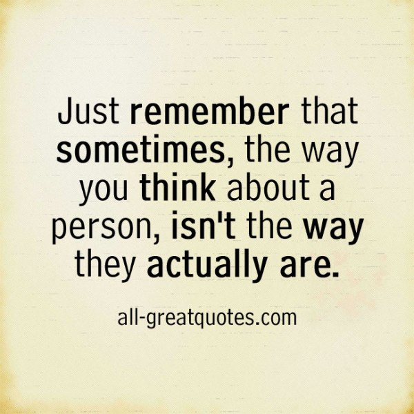 Just remember that sometimes, the way you think - Quote