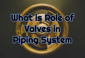 Role of valves in piping system