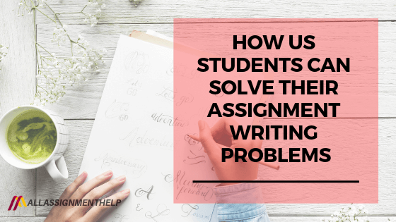 how-us-students-can-solve-their-assignment-writing-problems