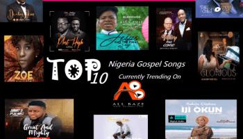 Top10 Nigeria Gospel Songs Currently Trending on AllBaze com