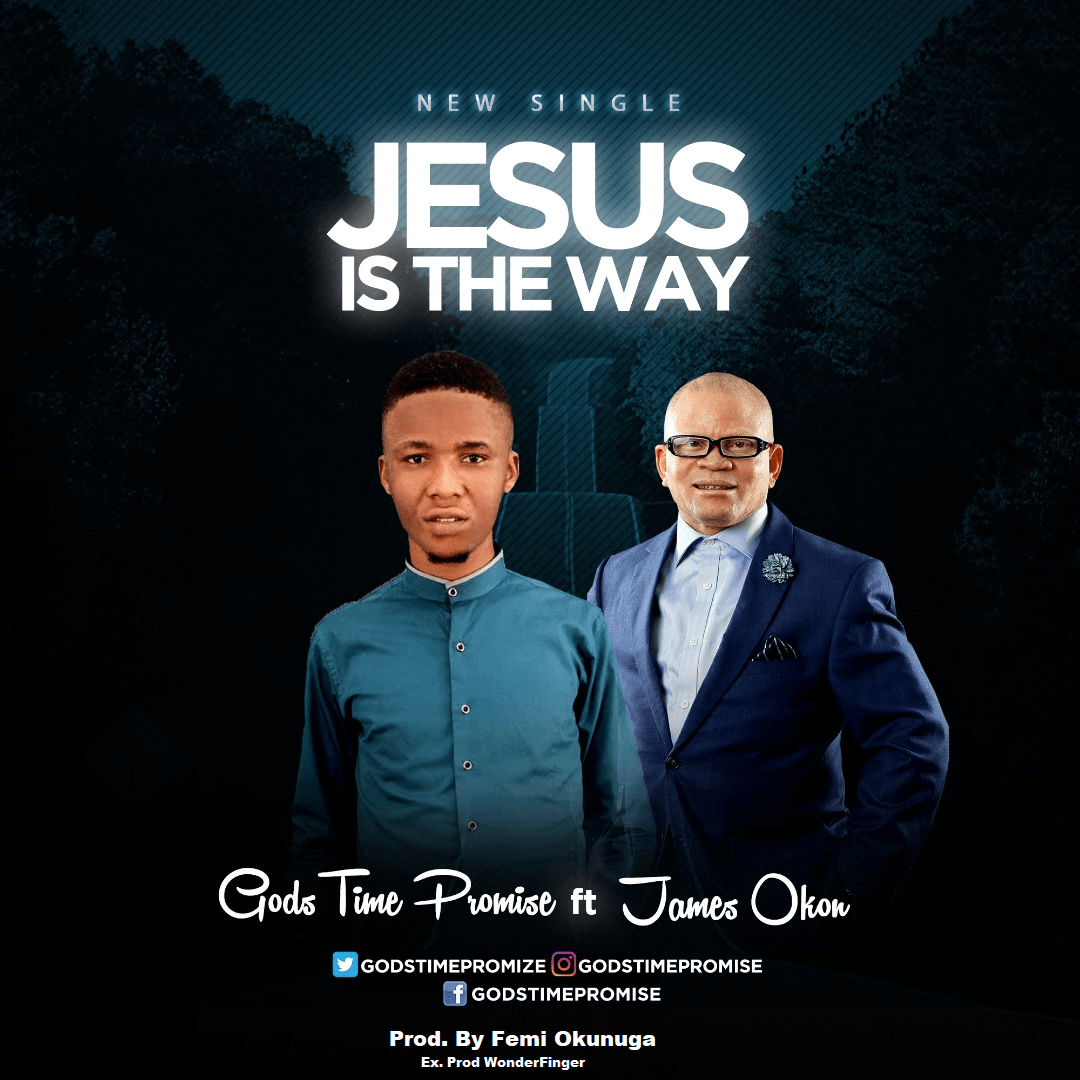 Download Music: Jesus Is The Way Ft. James Okon -GodsTime Promise