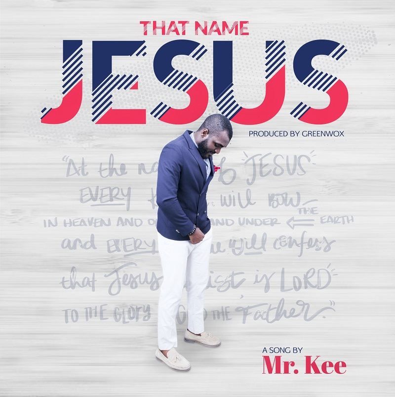 Download Music: Mr. Kee – That Name Jesus | @iammrkee