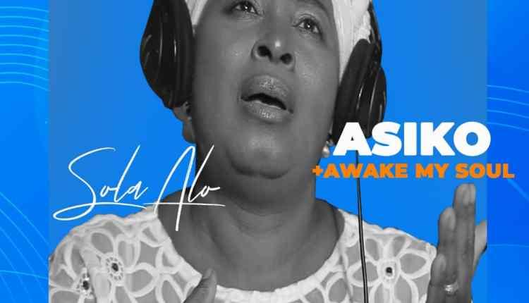 Sola Alo Double singles titled Asiko and Awake My Soul