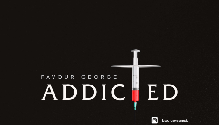 Favour George ,Favour George Addicted