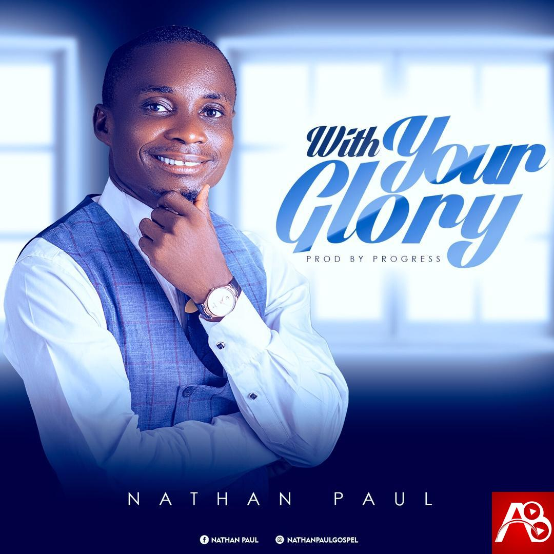 Nathan Paul With Your Glory