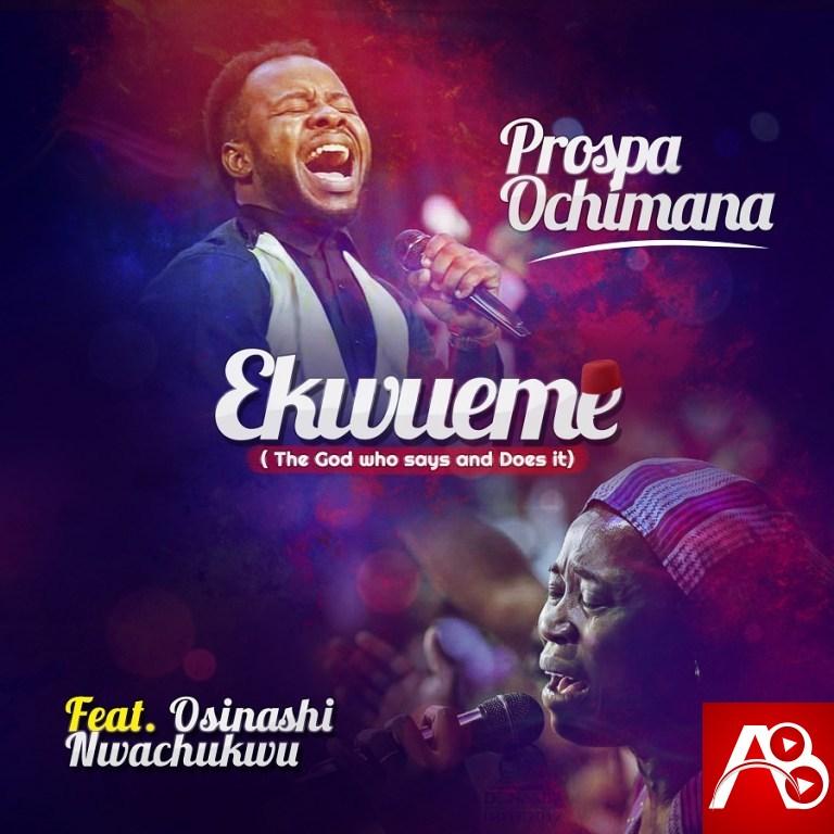 Prospa Ochimana Ekwueme ft. Osinachi Nwachukwu