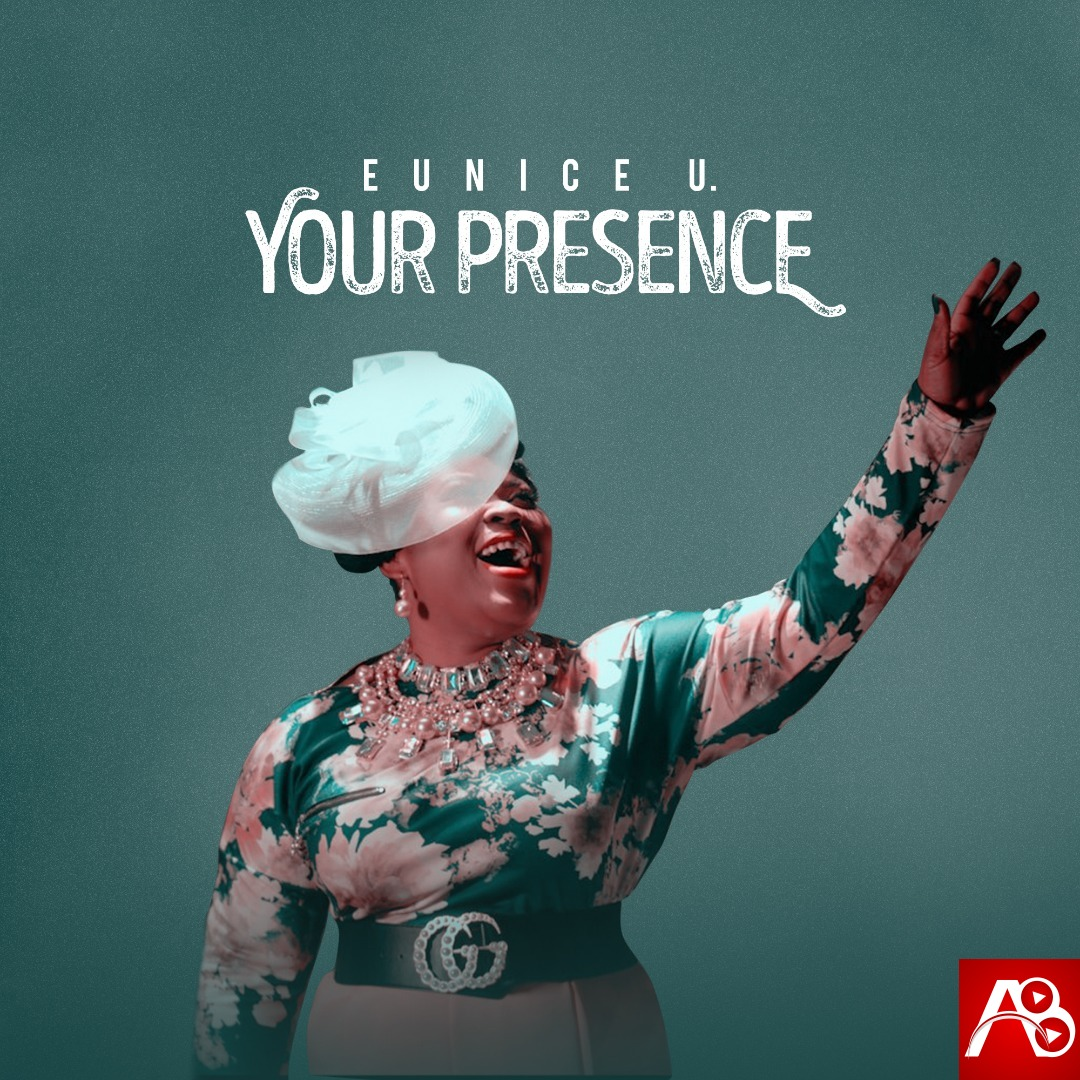 Eunice U, Your Presence, Eunice U Your Presence ,Gospel Songs, Nigerian Gospel Music, Gospel Vibes, Nigeria Gospel