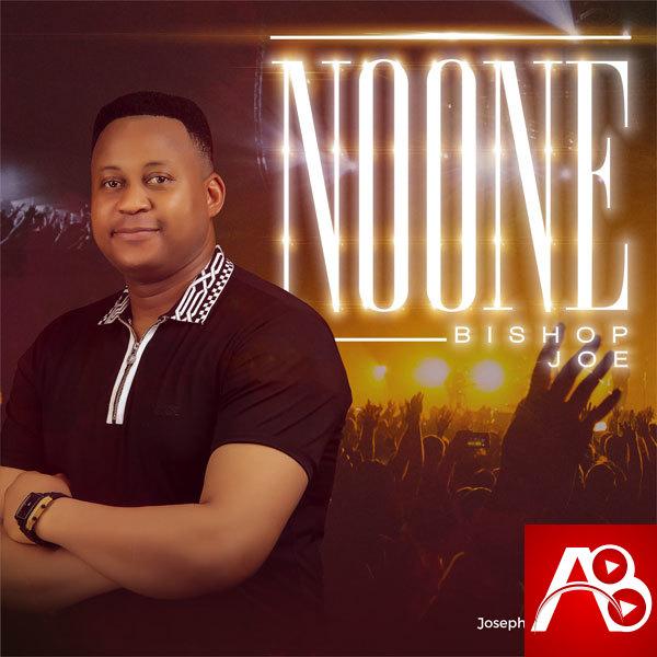 Bishop Joe ,Bishop Joe No One ,Gospel Songs,