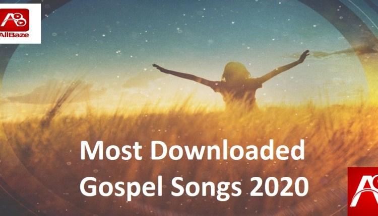 Most Downloaded Gospel Songs 2020
