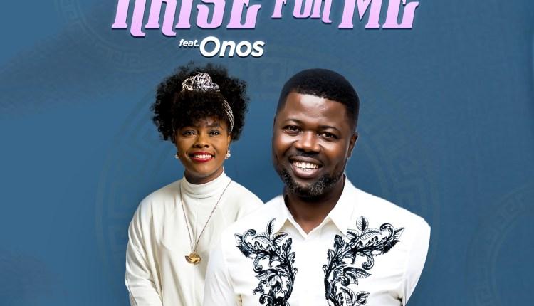 Arise For Me - Anthony Adoki Ft. Onos Ariyo