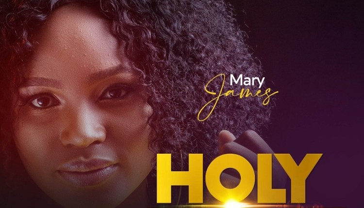 MUSIC: Mary James - Holy Ghost