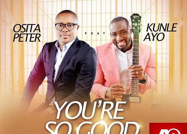 Osita Peter, You're So Good ,Kunle Ayo AllBaze,