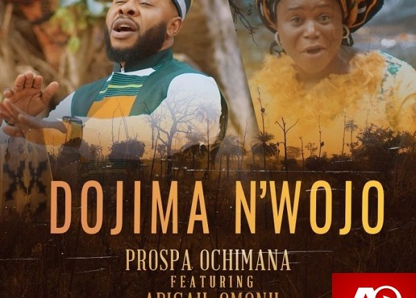 Dojima N'wojo – Prospa Ochimana Ft. Abigail Omonu