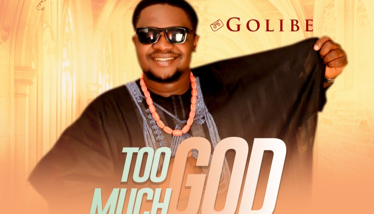 Golibe,Too Much God,Golibe Too Much God  ,