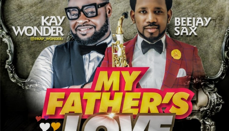 My father's love By Kay Wonder Ft Beejay Sax