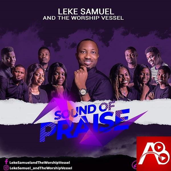 Leke Samuel And The Worship Vessel - Sound Of Praise