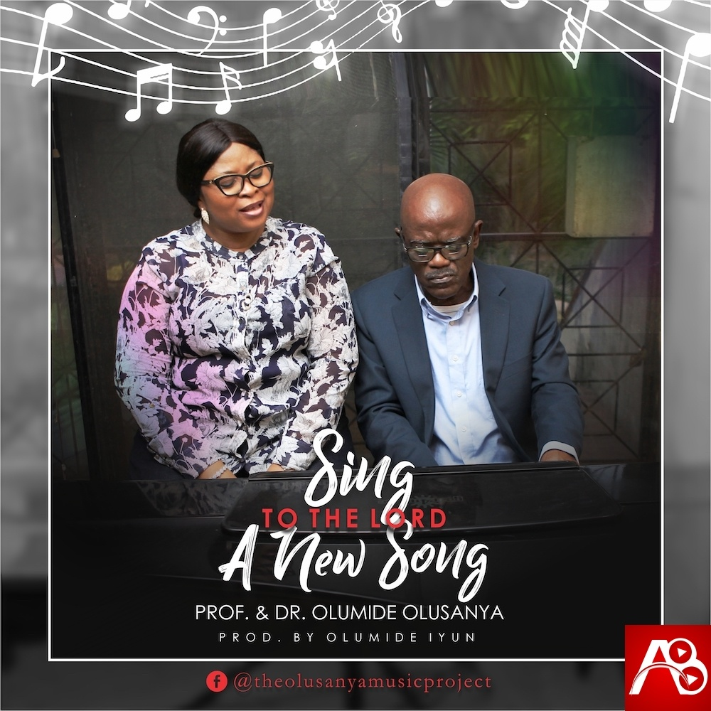 Sing To The Lord A New Song – Prof. & Dr. Olumide Olusanya