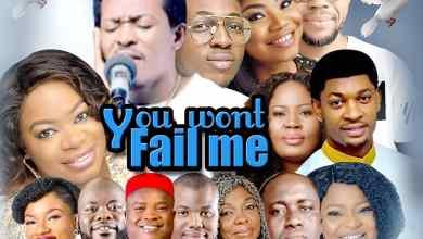 Johnwealth Music ,You won't fail me,Gospel Mix, Featuring, Abraham Vwaghie ,Chris Morgan, Mercy Chinwo, Yadah, Jimmy D Psalmist, Austin Adigwe, Prospa Ochimana,