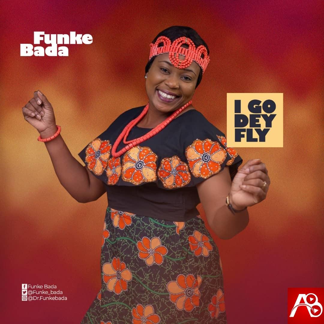 Funke Bada I go dey Fly