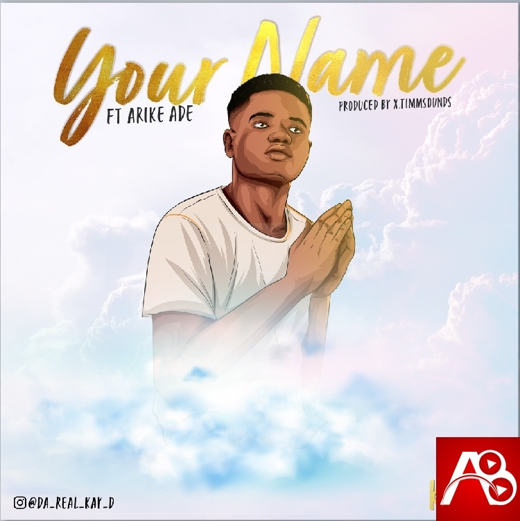 Kay-D ft. Arike Ade – Your Name