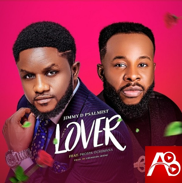 Lyrics Lover By Jimmy D Psalmist Ft. Prospa Ochimana