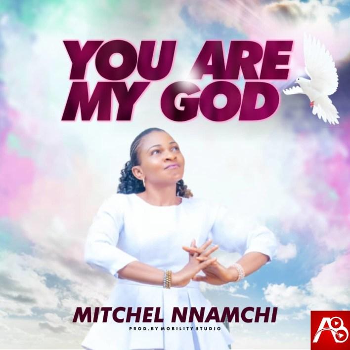 Mitchel Nnamchi You Are My God