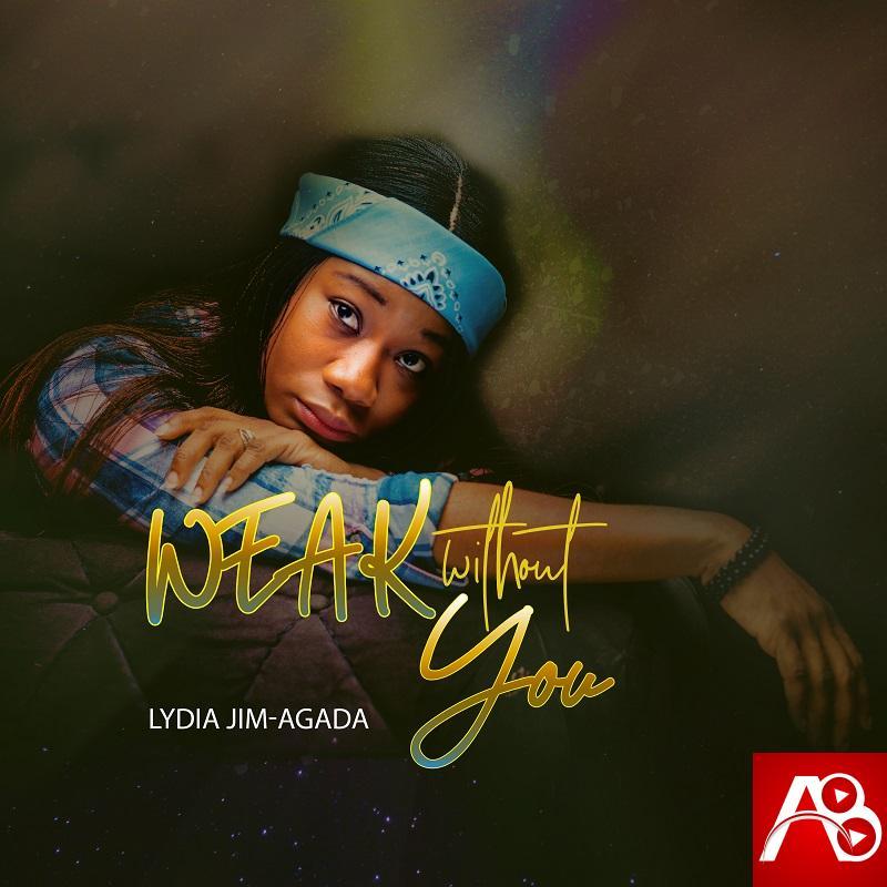 Lydia Jim-Agada Weak Without You