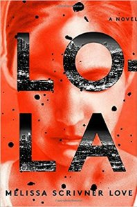 It's a man's world - but in this thriller, some women should not be underestimated. Lola by Melissa Scrivner Love