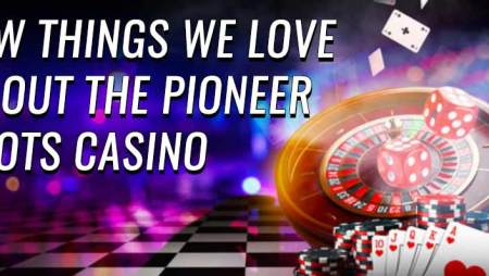 Few things we love about the Pioneer Slots casino