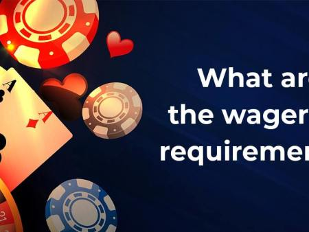 What does the Wagering Requirements mean?