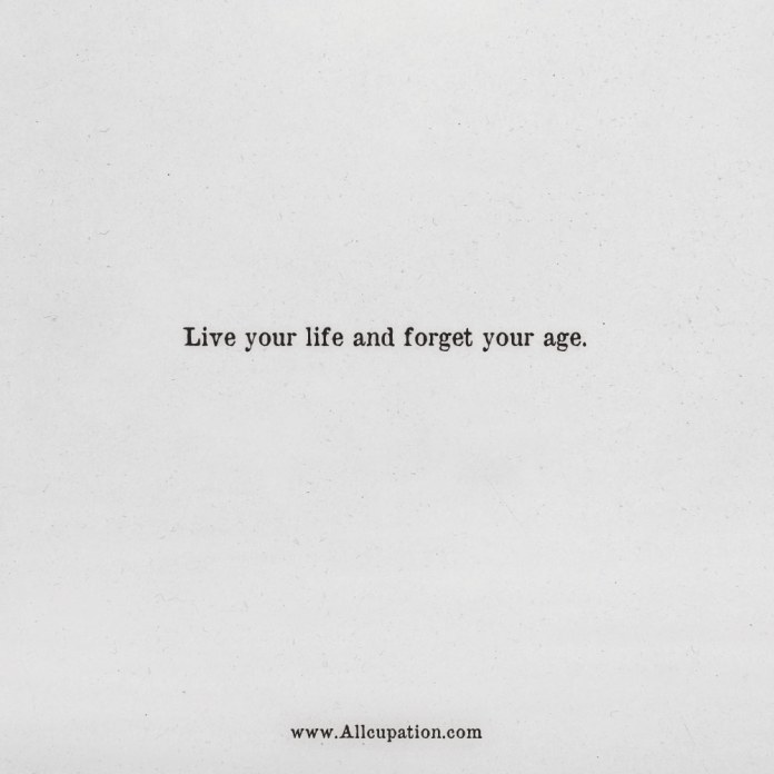 Quotes Of The Day Live Your Life And Forget Your Age Allcupation Optimized Resume Templates For Higher Employability