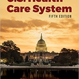 Summary: Essentials of the US Healthcare System (by Shi and Singh)