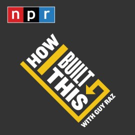 NPR's How I Built This: What I Learned from 51+ Episodes