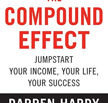 The Compound Effect Book Summary, by Darren Hardy