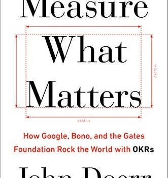 Measure What Matters Book Summary, by John Doerr