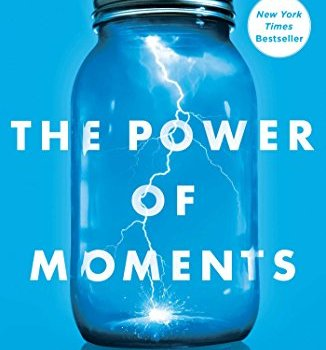 The Power of Moments Book Summary, by Chip Heath and Dan Heath