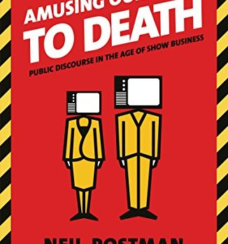 Amusing Ourselves to Death Book Summary, by Neil Postman
