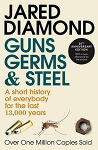 Guns, Germs, And Steel Book Summary, by Jared Diamond Ph.D.