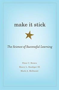 Make It Stick Book Summary, by Peter C. Brown, Henry L. Roediger III, Mark A. McDaniel