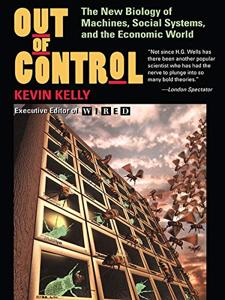 Out of Control Book Summary, by Kevin Kelly