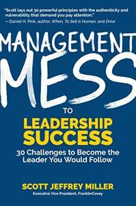 Management Mess to Leadership Success Book Summary, by Scott Jeffrey Miller