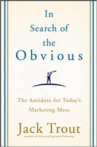 In Search of the Obvious Book Summary, by JACK TROUT
