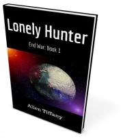 End War, Book 1 of the epic series: Lonely Hunter, a forthcoming military science fiction novel