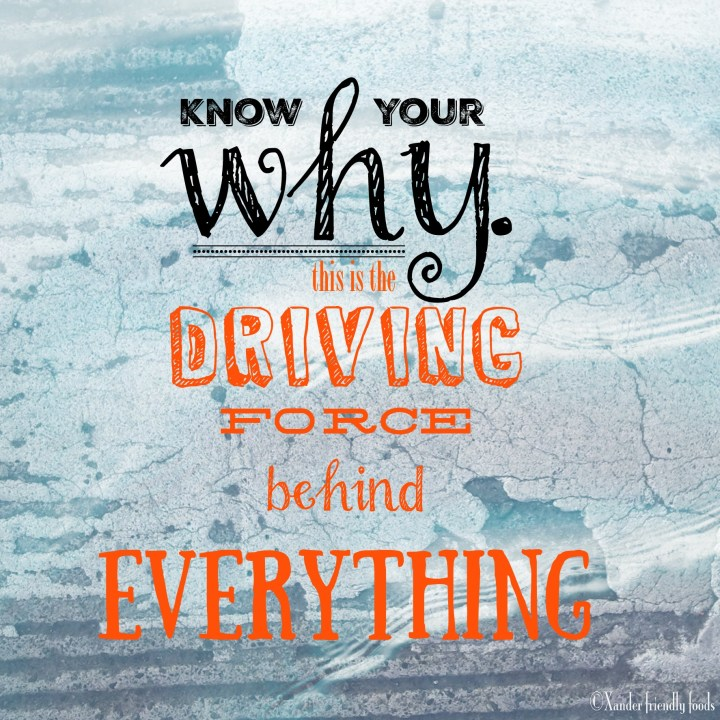 Find your Why. Let your passion, circumstance, struggles become the driving force behind everything you do. Because you have a purpose! www.Xanderfriendlyfoods.com