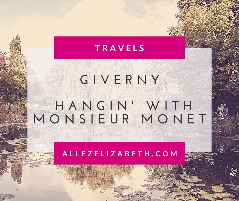 ALLEZ ELIZABETH - FEATURED IMAGE - GIVERNY HANGIN WITH MONSIEUR MONET