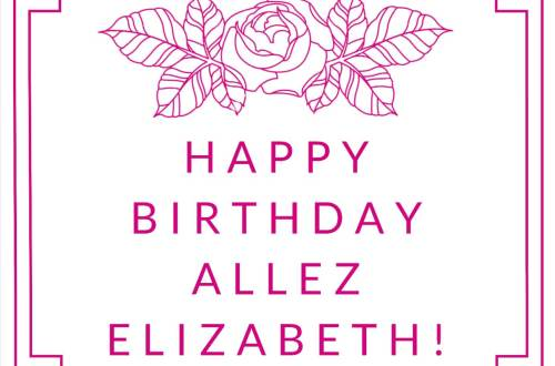 ALLEZ ELIZABETH - HAPPY BIRTHDAY ALLEZ ELIZABETH!