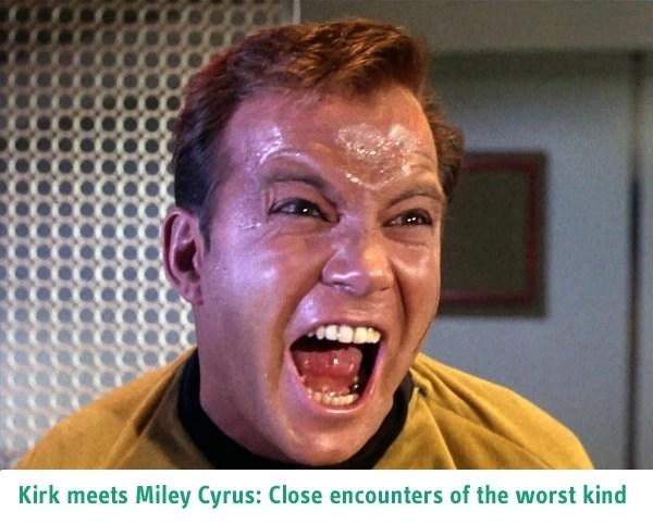 Captain James T Kirk meets Miley Cyrus