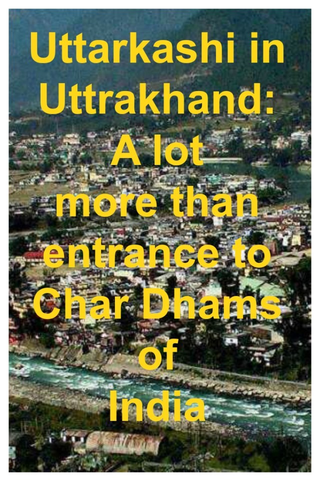Uttarkashi in Uttrakhand - A lot more than entrance to Char Dhams of India