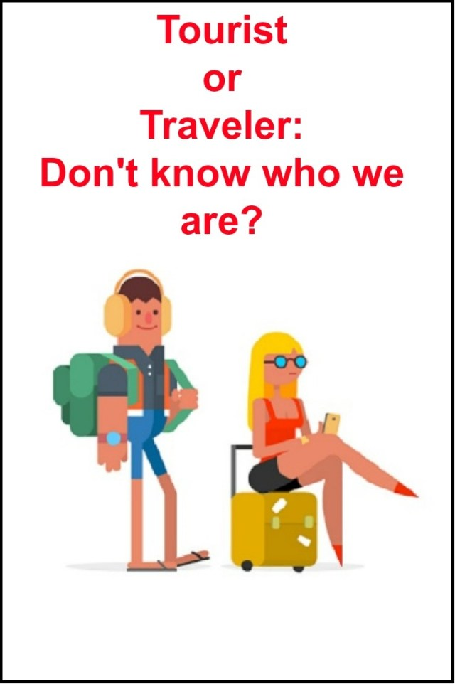 Tourist or Traveler: Don't know who we are?