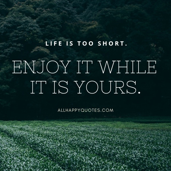 55 Enjoy Life Quotes Images To Enjoy Life To The Fullest